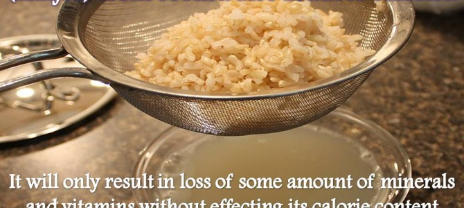 Myth :- Draining out excess water (kanjee) from cooked rice reduces calories