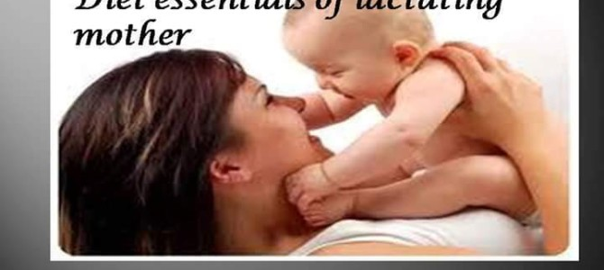 Diet essentials of lactating mother